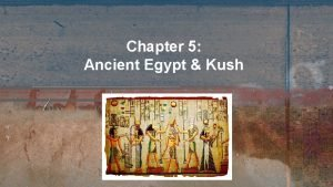 Chapter 5 Ancient Egypt Kush The Nile River