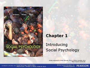 Chapter 1 Introducing Social Psychology Slides prepared by