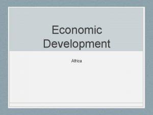 Economic Development Africa Economic Development in SubSaharan Africa