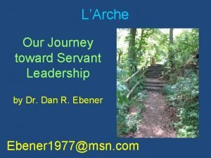 LArche Our Journey toward Servant Leadership by Dr