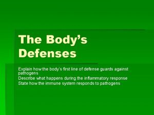 The Bodys Defenses Explain how the bodys first