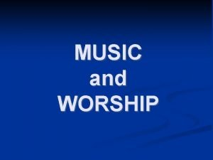 MUSIC and WORSHIP Music I References II Technical