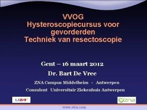 VVOG Hysteroscopiecursus voor gevorderden Techniek van resectoscopie Gent