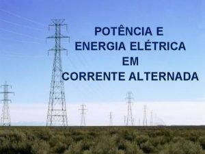 POTNCIA E ENERGIA ELTRICA EM CORRENTE ALTERNADA OBJETIVO