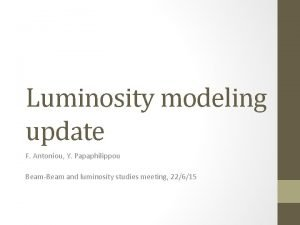 Luminosity modeling update F Antoniou Y Papaphilippou BeamBeam
