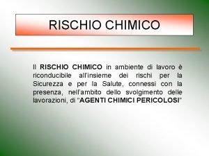 RISCHIO CHIMICO Il RISCHIO CHIMICO in ambiente di