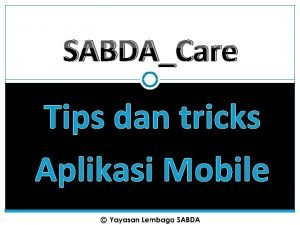 SABDACare Tips dan tricks Aplikasi Mobile HANDPHONE T