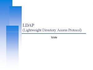 LDAP Lightweight Directory Access Protocol tzute Computer Center