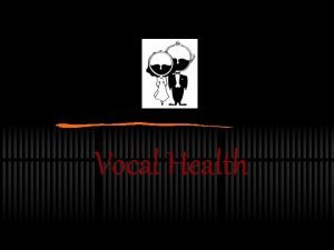 Vocal Health Vocal Health The Human Voice Vocal