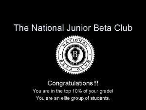 The National Junior Beta Club Congratulations You are