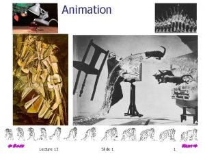Animation Lecture 13 Slide 1 1 Computer Animation