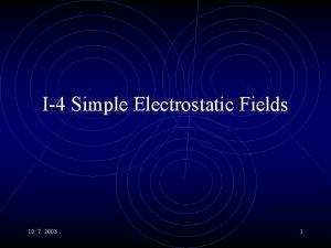 I4 Simple Electrostatic Fields 10 7 2003 1