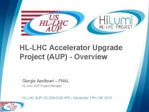 HLLHC Accelerator Upgrade Project AUP Overview Giorgio Apollinari