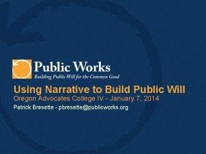 Using Narrative to Build Public Will Oregon Advocates