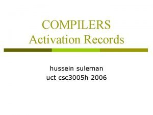 COMPILERS Activation Records hussein suleman uct csc 3005