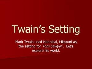 Twains Setting Mark Twain used Hannibal Missouri as