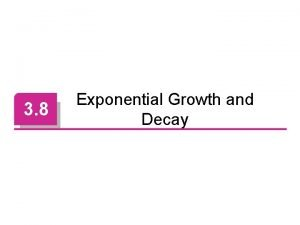 3 8 Exponential Growth and Decay Exponential Growth