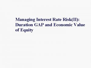 Managing Interest Rate RiskII Duration GAP and Economic