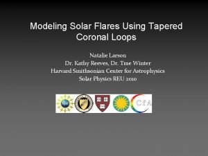 Modeling Solar Flares Using Tapered Coronal Loops Natalie