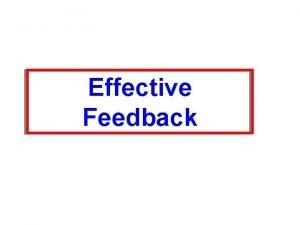 Effective Feedback Feedback A way of helping another