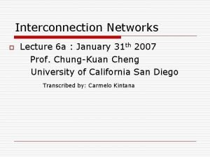 Interconnection Networks o Lecture 6 a January 31
