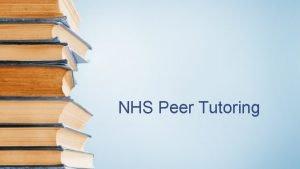 NHS Peer Tutoring Essentially four 4 types of