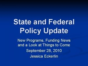 State and Federal Policy Update New Programs Funding