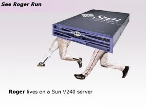 See Roger Run Roger lives on a Sun