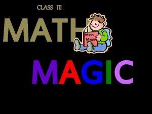 CLASS III MATH M A G IC Math