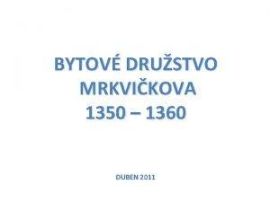 BYTOV DRUSTVO MRKVIKOVA 1350 1360 DUBEN 2011 Jak