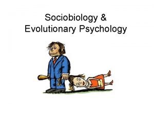 Sociobiology Evolutionary Psychology Sociobiology was founded by E