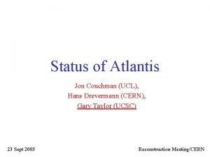 Status of Atlantis Jon Couchman UCL Hans Drevermann