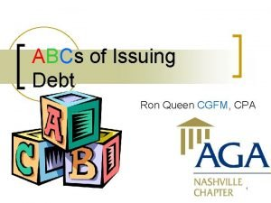 ABCs of Issuing Debt Ron Queen CGFM CPA