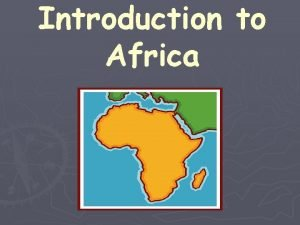 Introduction to Africa Africa Did you know has