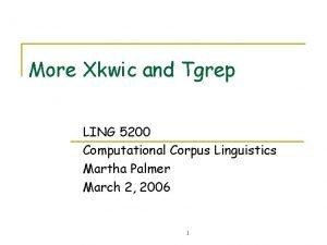 More Xkwic and Tgrep LING 5200 Computational Corpus