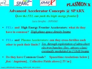 Advanced Accelerator Concepts SPARX how the FEL can