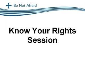 Know Your Rights Session Know Your Rights Session