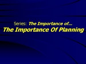 Series The Importance of The Importance Of Planning