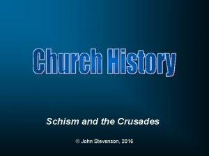 Schism and the Crusades John Stevenson 2016 1