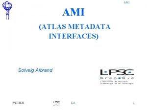 AMI ATLAS METADATA INTERFACES Solveig Albrand 9172020 S