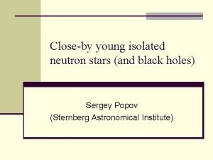 Closeby young isolated neutron stars and black holes