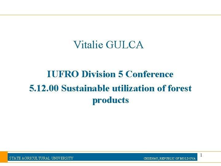 Vitalie GULCA IUFRO Division 5 Conference 5 12