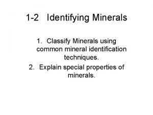1 2 Identifying Minerals 1 Classify Minerals using