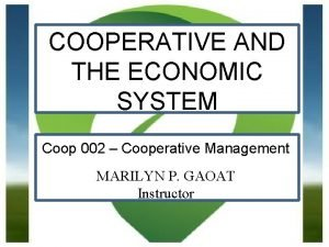 COOPERATIVE AND THE ECONOMIC SYSTEM Coop 002 Cooperative