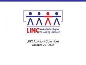 LINC Advisory Committee October 29 2008 Topics of