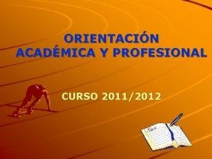 ORIENTACIN ACADMICA Y PROFESIONAL CURSO 20112012 HABLAREMOS DE