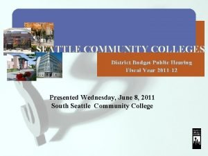 SEATTLE COMMUNITY COLLEGES District Budget Public Hearing Fiscal