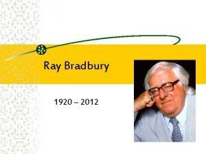 Ray Bradbury 1920 2012 Born in Waukegan Illinois