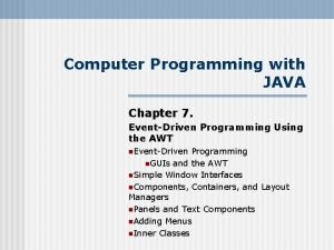 Computer Programming with JAVA Chapter 7 EventDriven Programming