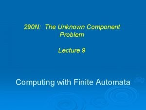 290 N The Unknown Component Problem Lecture 9